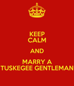 Poster: KEEP CALM AND MARRY A TUSKEGEE GENTLEMAN