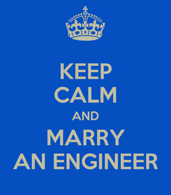 Poster: KEEP CALM AND MARRY AN ENGINEER
