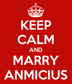 Poster: KEEP CALM AND MARRY ANMICIUS