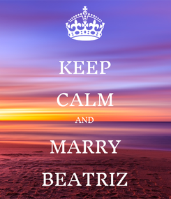 Poster: KEEP CALM AND MARRY BEATRIZ