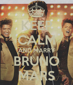 Poster: KEEP CALM AND MARRY BRUNO MARS