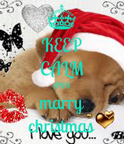 Poster: KEEP CALM AND marry christmas