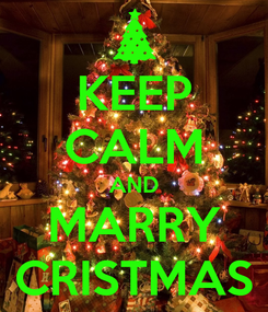 Poster: KEEP CALM AND MARRY CRISTMAS