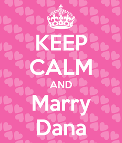 Poster: KEEP CALM AND Marry Dana