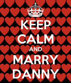 Poster: KEEP CALM AND MARRY DANNY