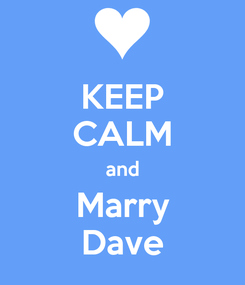 Poster: KEEP CALM and Marry Dave