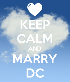Poster: KEEP CALM AND MARRY DC