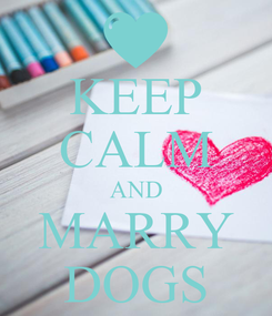 Poster: KEEP CALM AND MARRY DOGS
