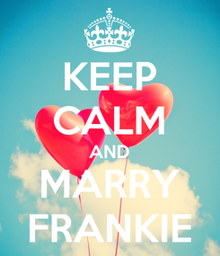 Poster: KEEP CALM AND MARRY FRANKIE