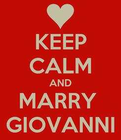 Poster: KEEP CALM AND MARRY  GIOVANNI