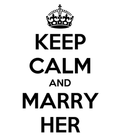 Poster: KEEP CALM AND MARRY HER