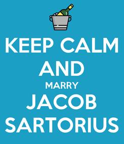 Poster: KEEP CALM AND MARRY JACOB SARTORIUS