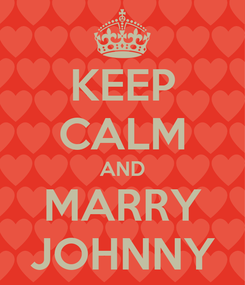 Poster: KEEP CALM AND MARRY JOHNNY