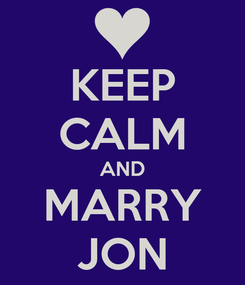 Poster: KEEP CALM AND MARRY JON