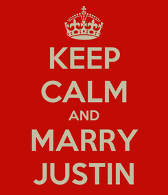 Poster: KEEP CALM AND MARRY JUSTIN