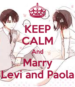 Poster: KEEP CALM And Marry Levi and Paola