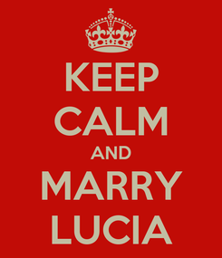 Poster: KEEP CALM AND MARRY LUCIA