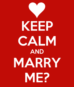 Poster: KEEP CALM AND MARRY ME?
