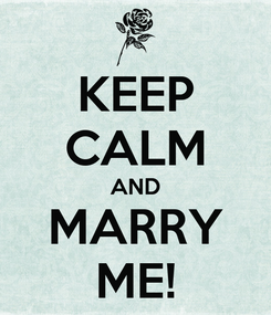 Poster: KEEP CALM AND MARRY ME!