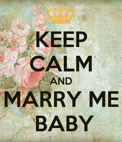 Poster: KEEP CALM AND MARRY ME  BABY