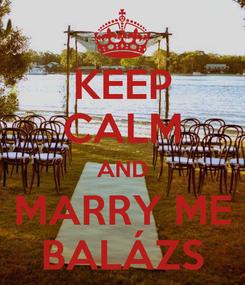 Poster: KEEP CALM AND MARRY ME BALÁZS