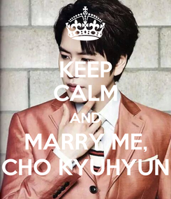 Poster: KEEP CALM AND MARRY ME, CHO KYUHYUN