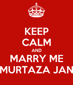 Poster: KEEP CALM AND MARRY ME MURTAZA JAN