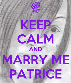 Poster: KEEP CALM AND MARRY ME PATRICE
