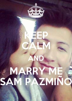 Poster: KEEP CALM AND MARRY ME SAM PAZMIÑO