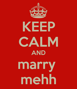 Poster: KEEP CALM AND marry  mehh