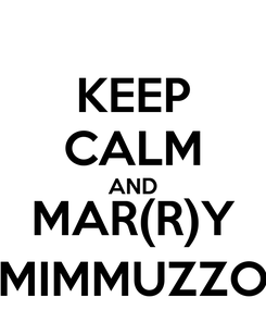 Poster: KEEP CALM AND MAR(R)Y MIMMUZZO