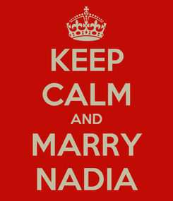 Poster: KEEP CALM AND MARRY NADIA