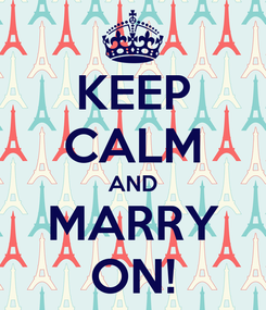 Poster: KEEP CALM AND MARRY ON!