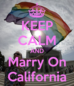 Poster: KEEP CALM AND Marry On California