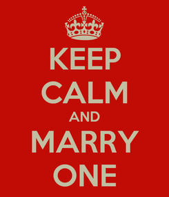 Poster: KEEP CALM AND MARRY ONE