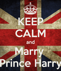 Poster: KEEP CALM and Marry  Prince Harry