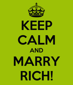 Poster: KEEP CALM AND MARRY RICH!