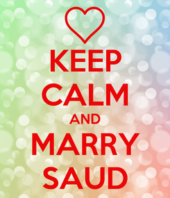 Poster: KEEP CALM AND MARRY SAUD