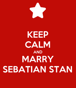 Poster: KEEP CALM AND MARRY SEBATIAN STAN