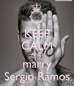 Poster: KEEP CALM AND marry Sergio Ramos