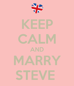 Poster: KEEP CALM AND MARRY STEVE