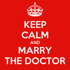 Poster: KEEP CALM AND MARRY THE DOCTOR