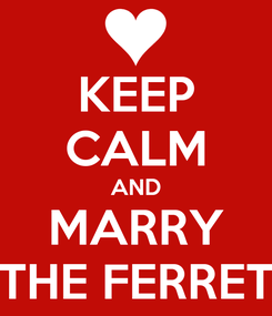 Poster: KEEP CALM AND MARRY THE FERRET