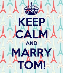Poster: KEEP CALM AND MARRY TOM!