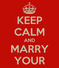 Poster: KEEP CALM AND MARRY YOUR