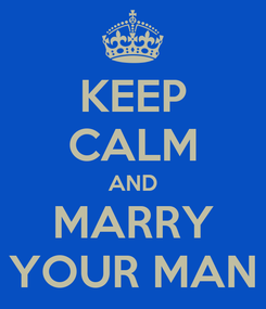 Poster: KEEP CALM AND MARRY YOUR MAN