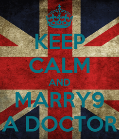 Poster: KEEP CALM AND MARRY9 A DOCTOR