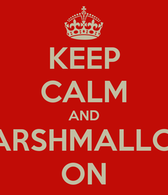 Poster: KEEP CALM AND MARSHMALLOW ON