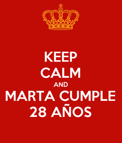 Poster: KEEP CALM AND MARTA CUMPLE 28 AÑOS