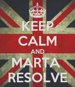 Poster: KEEP CALM AND MARTA  RESOLVE